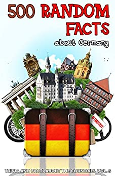 500 Random Facts: about Germany (Trivia and Facts about the Countries Book 5) by [Shaw, Lena]
