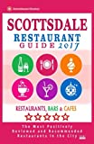 Scottsdale Restaurant Guide 2017: Best Rated Restaurants in Scottsdale, Arizona - 500 Restaurants, Bars and Cafés recommended for Visitors, 2017