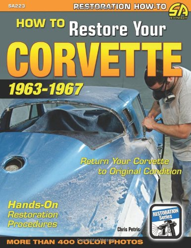 Read Online How to Restore Your Corvette: 1963-1967 (Restoration How-to) ebook