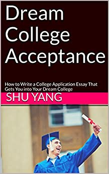 Amazon com  Dream College Acceptance  How to Write a College     Amazon com Dream College Acceptance  How to Write a College Application Essay That Gets You into Your