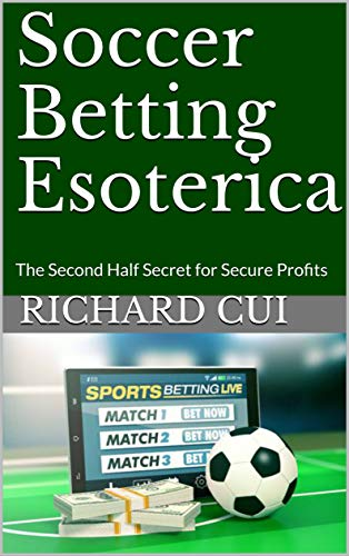 Soccer Betting Esoterica: The Second Half Secret for Secure