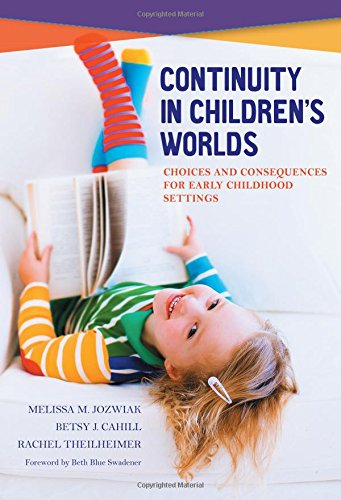 Continuity in Children's Worlds: Choices and Consequences for Early Childhood Settings (Early Childhood Education Series)