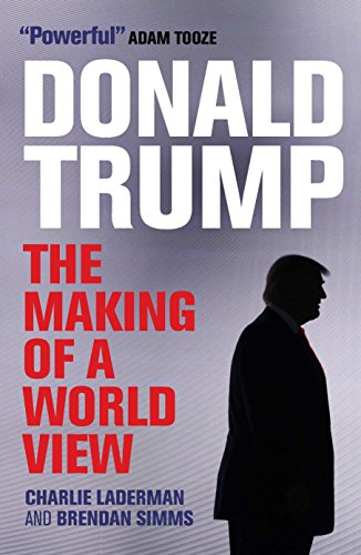 Donald Trump: The Making of a World View