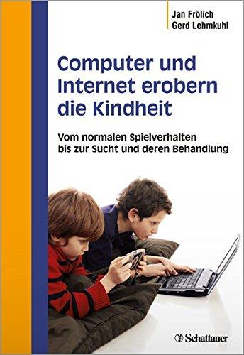 Computer und Internet erobern die Kindheit: Vom normalen Spielverhalten bis zur Sucht und deren Behandlung