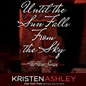 Until the Sun Falls from the Sky Audiobook by Kristen Ashley Narrated by Abby Craden