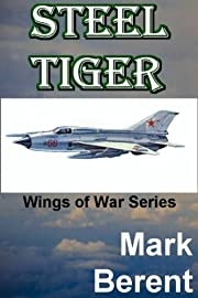 STEEL TIGER: An Historical Novel of War and Politics (Wings of War Book 2)