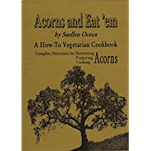 Acorns And Eat'em: Complete Directions for Harvesting, Preparing and Cooking Acorns