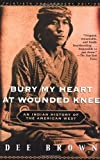 Bury My Heart at Wounded Knee: An Indian History of the American West by Dee Brown (2001-01-23)