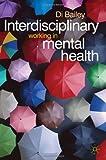 Interdisciplinary Working in Mental Health, Bailey, Di, 0333948025