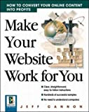 img - for Make Your Website Work for You: How to Convert Online Content Into Profits: How to Convert Your Online Content into Profits (CommerceNet Press) by Jeff Cannon (1999-10-01) book / textbook / text book