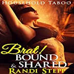 Brat! Bound & Shared: Household Taboo BDSM: She Grew up with the Man of the House, Book 10 | Randi Stepp