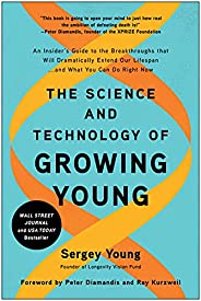 The Science and Technology of Growing Young: An Insider's Guide to the Breakthroughs That Will Dramaticall
