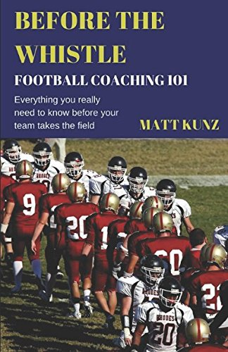 D.o.w.n.l.o.a.d Before the Whistle: Football Coaching 101<br />KINDLE