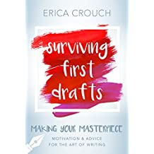 Surviving First Drafts: Motivation & Advice for the Art of Writing (Making Your Masterpiece)