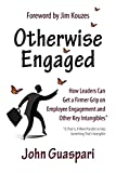 Otherwise Engaged: How Leaders Can Get A Firmer Grip on Employee Engagement and Other Key Intangibles