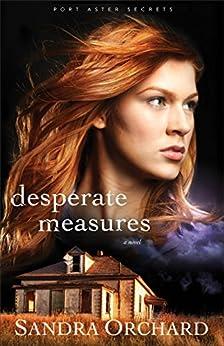 Desperate Measures (Port Aster Secrets Book #3): A Novel by [Orchard, Sandra]