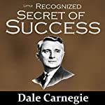 The Little Recognized Secret of Success | Dale Carnegie