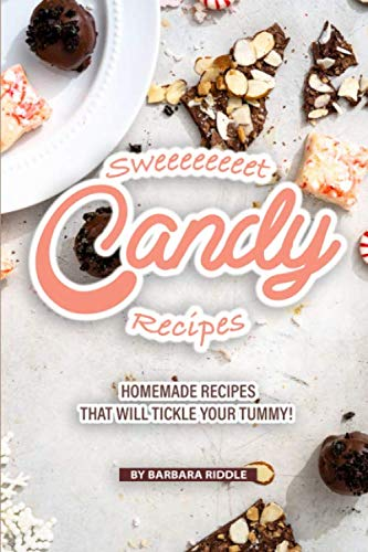 Sweeeeeeeet Candy Recipes: Homemade recipes that will tickle your tummy! (Best Homemade Candy For Christmas)