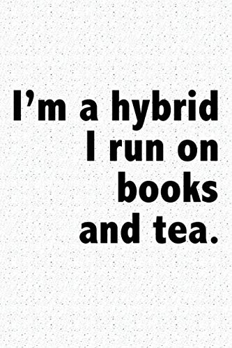 I'm A Hybrid I Run On Books And Tea: A 6x9 Inch Matte Softcover Journal Notebook With 120 Blank Lined Pages And A Funny Book And Library Lovers Cover Slogan