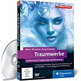Traumwerke: Fantastische Composings mit Photoshop