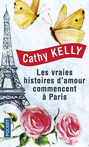 Les vraies histoires d'amour commencent à Paris Poche – 23 mars 2017 Cathy KELLY Nelly GANANCIA Pocket 2266274244
