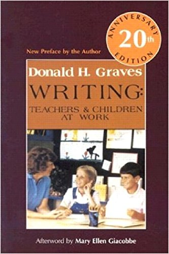 Writing: Teachers & Children at Work 20th Anniversary Edition