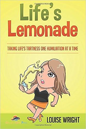 236ed8c0409c6 Life s Lemonade  Taking Life s Tartness one Humiliation at a Time ...
