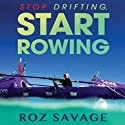 Stop Drifting, Start Rowing: One Woman's Search for Happiness and Meaning Alone on the Pacific Audiobook by Roz Savage Narrated by Roz Savage