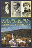 download ebook vermont women, native americans & african americans: out of the shadows of history by cynthia d. bittinger (2012-05-15) pdf epub
