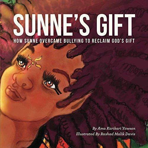 Search : Sunne's Gift (unillustrated): How Sunne Overcame Bullying to Reclaim God's Gift