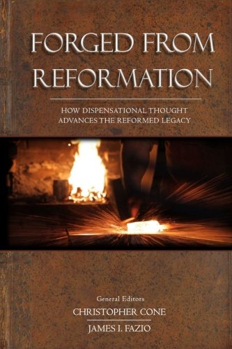 Forged From Reformation: How Dispensational Thought Advances the Reformed Legacy
