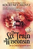 The Six Train to Wisconsin (The Six Train to Wisconsin Series) (Volume 1)