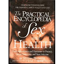The Practical Encyclopedia of Sex and Health: From Aphrodisiacs and Hormones to Potency, Stress, Vasectomy, and Yeast Infection