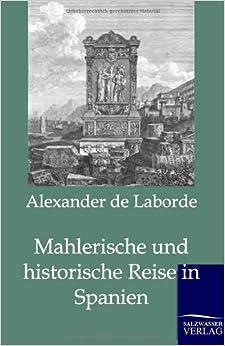 Mahlerische und historische Reise in Spanien (German Edition)