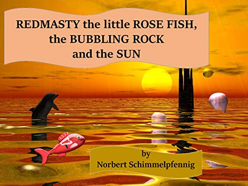 Redmasty the little Rose Fish, the Bubbling Rock and the Sun