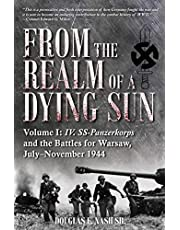 From the Realm of a Dying Sun. Volume I: IV. SS-Panzerkorps and the Battles for Warsaw, July–November 1944