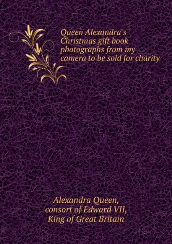Queen Alexandra's Christmas gift book : photographs from my camera to be sold for charity