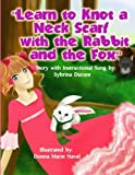 Learn To Knot A Neck Scarf With The Rabbit And The Fox (Learn To Tie A...