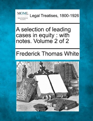 A selection of leading cases in equity: with notes. Volume 2 of 2 ebook