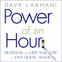 The Power of an Hour Audiobook by Dave Lakhani Narrated by Dave Lakhani