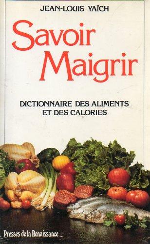 Savoir maigrir : Dictionnaire des aliments et des calories Broché – 18 mars 1998 J-L Yaich Presses de la Renaissance 2856165206 Alimentation
