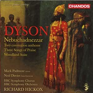 Dyson: Nebuchadnezzar / Two Coronation Anthems / Three Songs of Praise / Woodland Suite