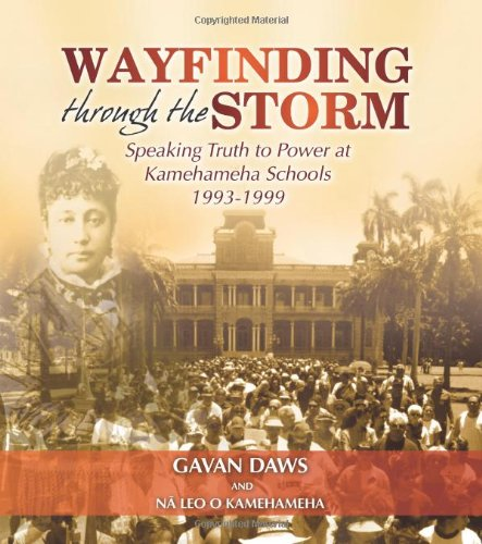 Wayfinding through the Storm: Speaking Truth to Power at Kamehameha Schools 1993-1999