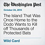 The Island That Was Once Home to the Dodo Wants to Kill off Thousands of Protected Bats | Chelsea Harvey