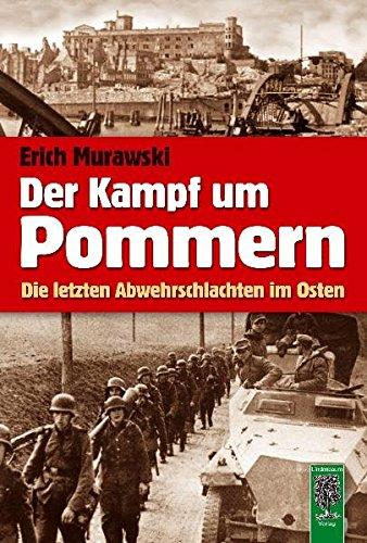 Der Kampf um Pommern: Die letzten Abwehrschlachten im Osten
