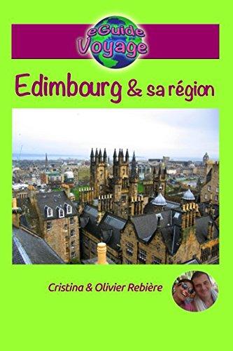 eGuide Voyage: Édimbourg et sa région: Découvrez Édimbourg, la capitale de l'Écosse, ainsi que sa région, dans ce guide de voyage et de tourisme ... photos. (Guide Voyage ville) (French Edition)