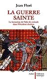 La guerre sainte : La formation de l'idée de croisade dans l'Occident chrétien par Flori