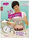 Let's bake!: Das Backbuch für Teenager