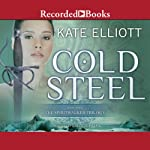 Cold Steel: The Spiritwalker Trilogy, Book 3 | Kate Elliott