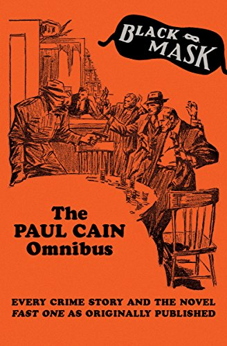 The Paul Cain Omnibus: Every Crime Story and the Novel Fast One as Originally Published